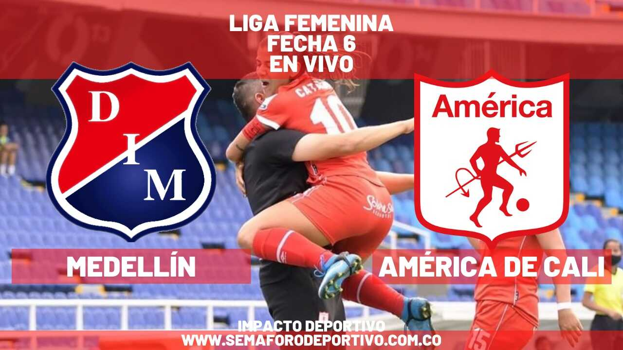 América de Cali femenino vs Medellín, en vivo por la Fecha 6 de la Liga 2021
